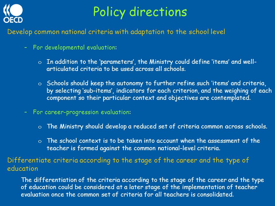 Policy directions Develop common national criteria with adaptation to the school level. For developmental evaluation: