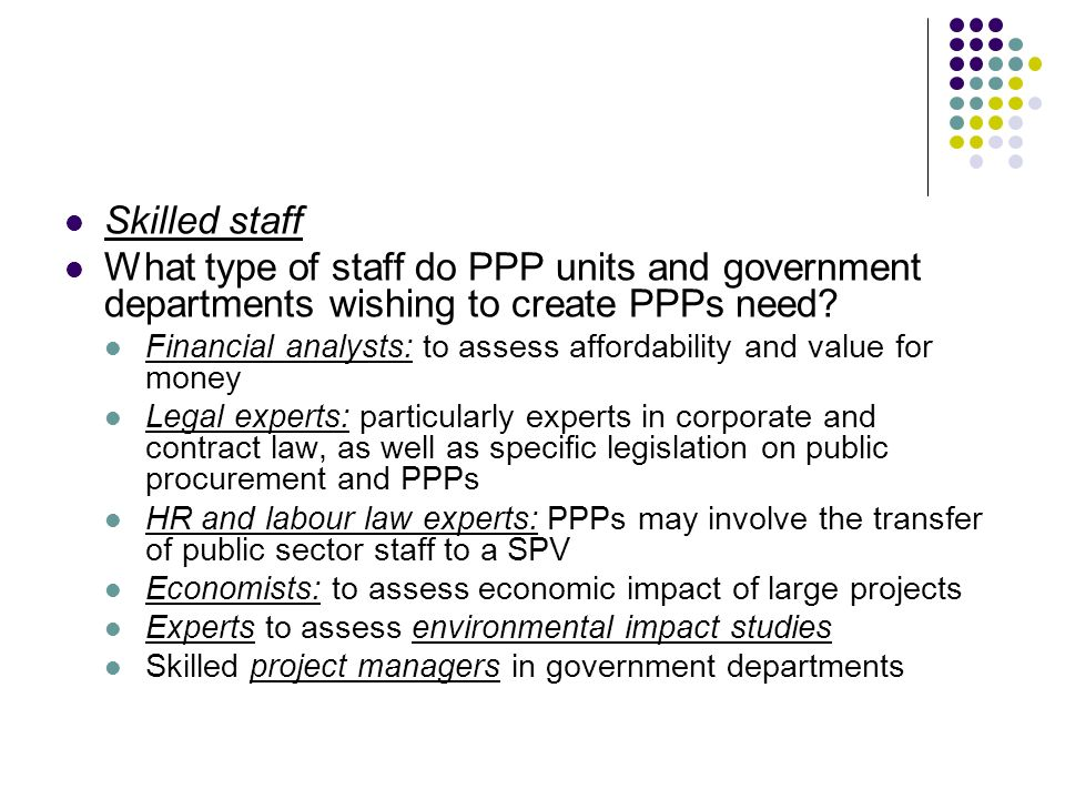 Skilled staff What type of staff do PPP units and government departments wishing to create PPPs need