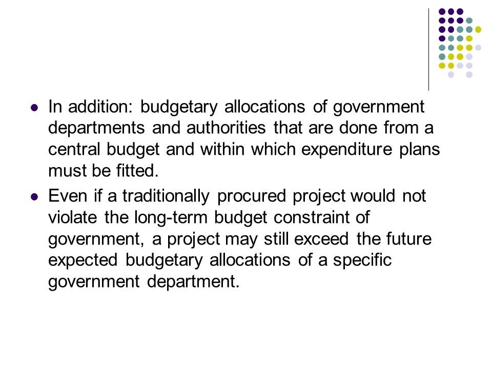 In addition: budgetary allocations of government departments and authorities that are done from a central budget and within which expenditure plans must be fitted.