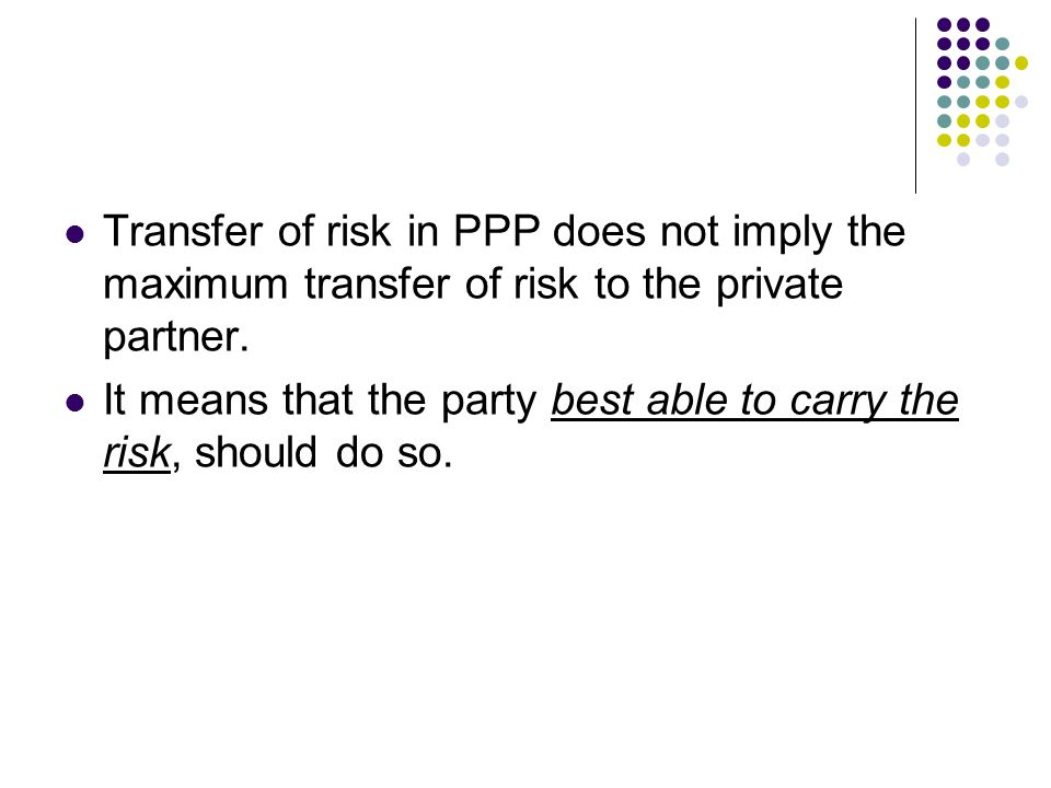 Transfer of risk in PPP does not imply the maximum transfer of risk to the private partner.