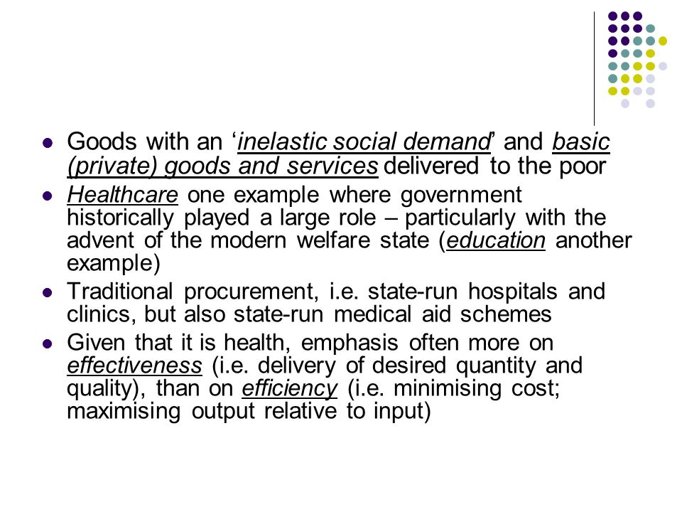 Goods with an 'inelastic social demand' and basic (private) goods and services delivered to the poor
