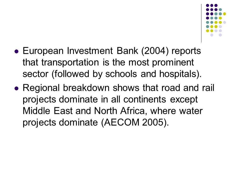 European Investment Bank (2004) reports that transportation is the most prominent sector (followed by schools and hospitals).