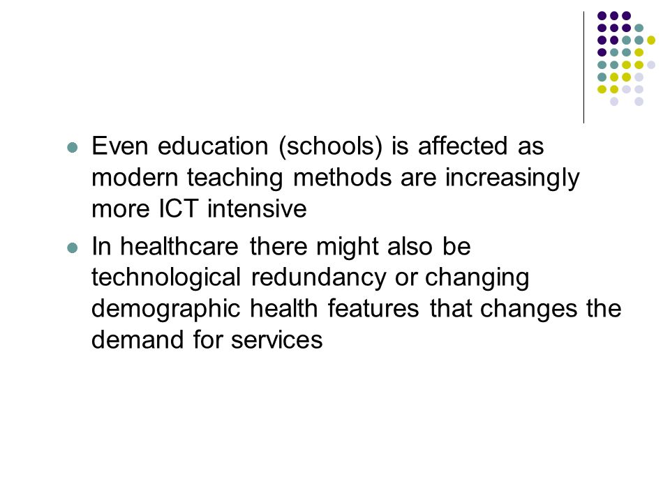 Even education (schools) is affected as modern teaching methods are increasingly more ICT intensive