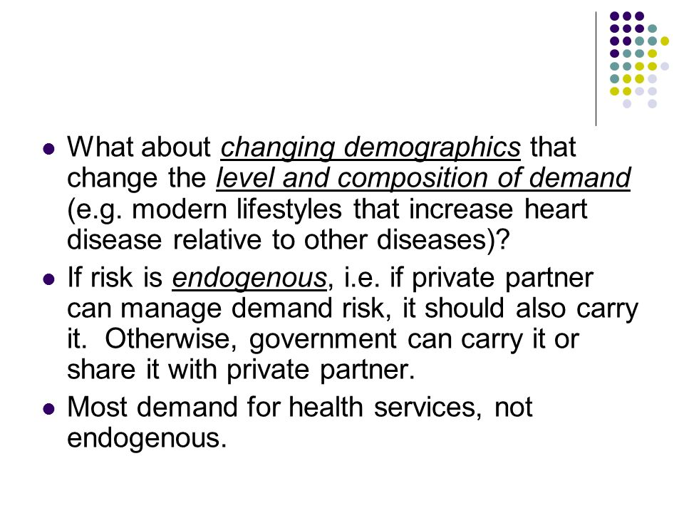 What about changing demographics that change the level and composition of demand (e.g. modern lifestyles that increase heart disease relative to other diseases)