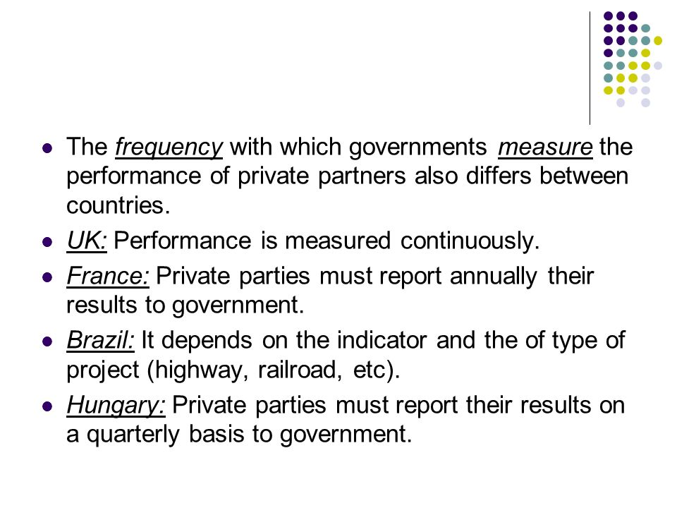 The frequency with which governments measure the performance of private partners also differs between countries.