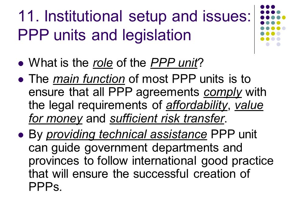 11. Institutional setup and issues: PPP units and legislation
