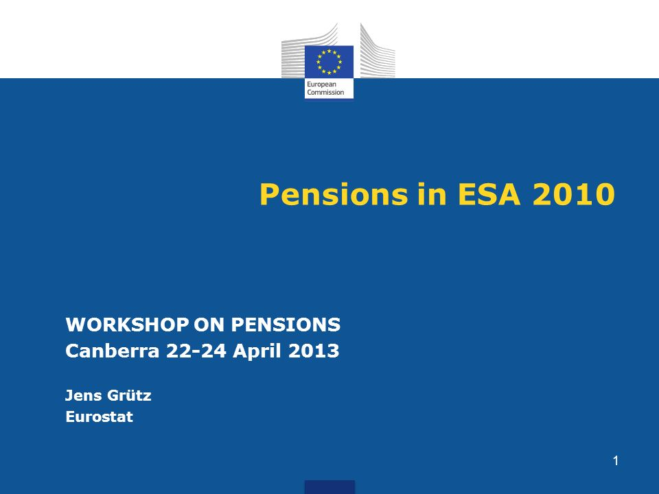 Pensions in ESA 2010 WORKSHOP ON PENSIONS Canberra 22-24 April 2013