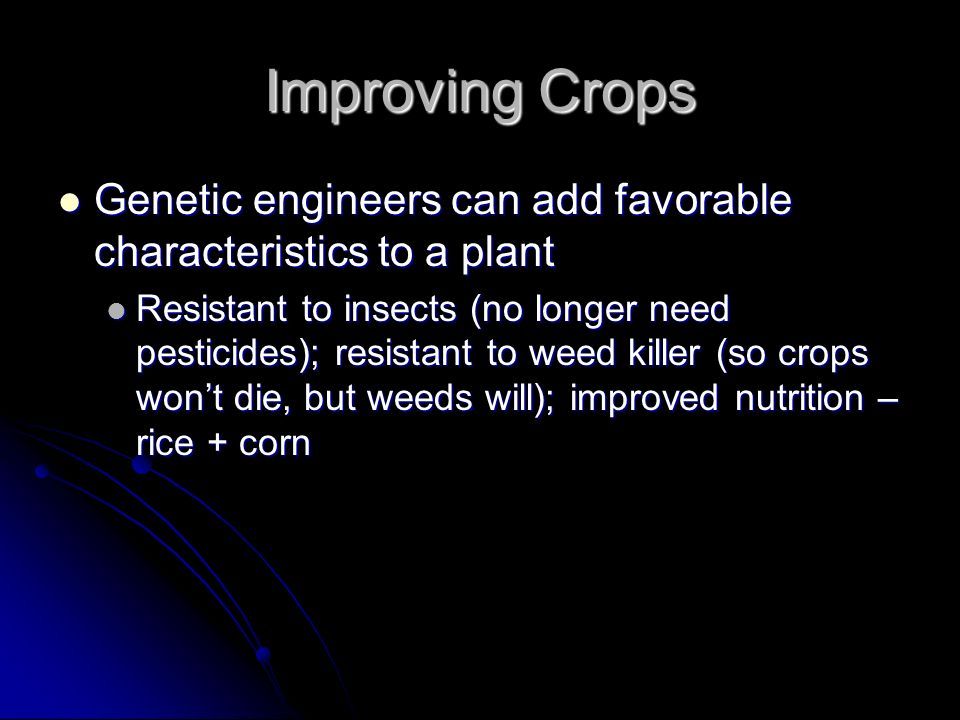 Improving Crops Genetic engineers can add favorable characteristics to a plant.