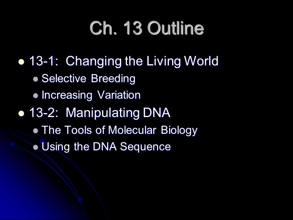 Ch. 13 Outline 13-1: Changing the Living World 13-2: Manipulating DNA