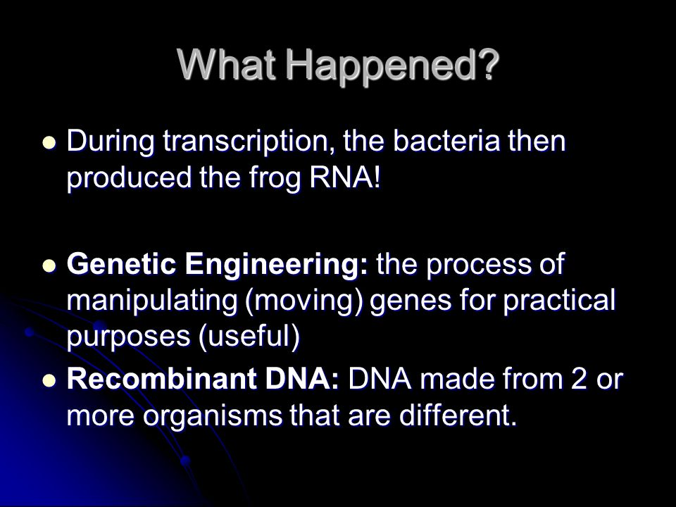 What Happened During transcription, the bacteria then produced the frog RNA!