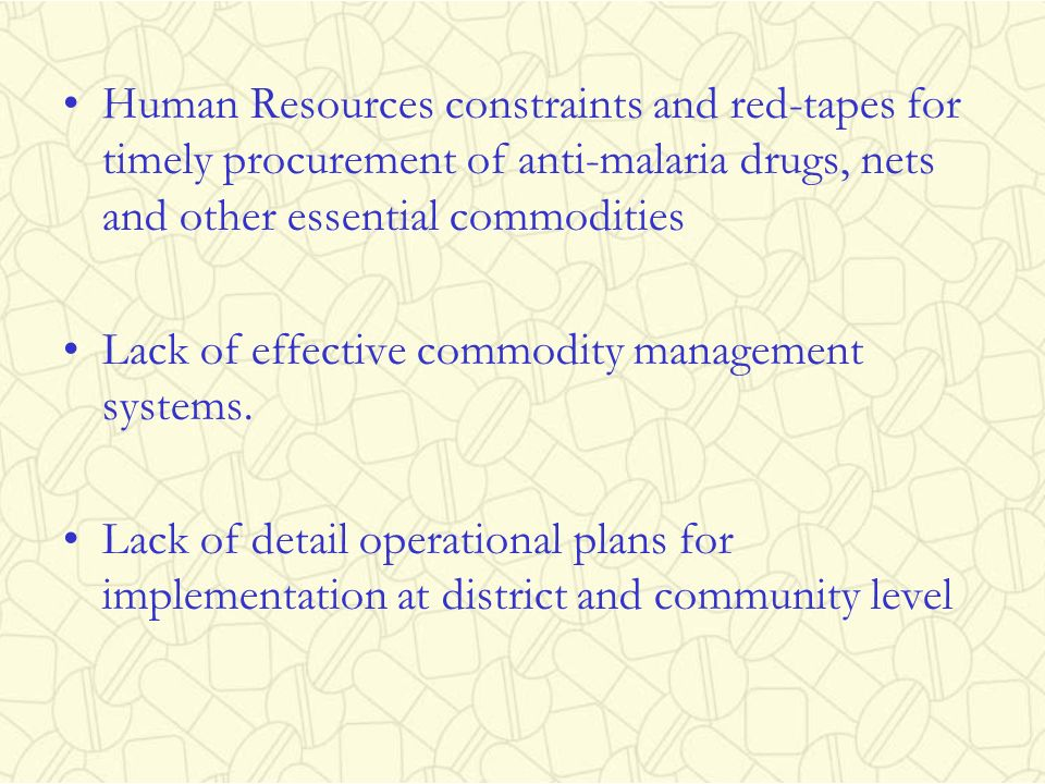 Human Resources constraints and red-tapes for timely procurement of anti-malaria drugs, nets and other essential commodities