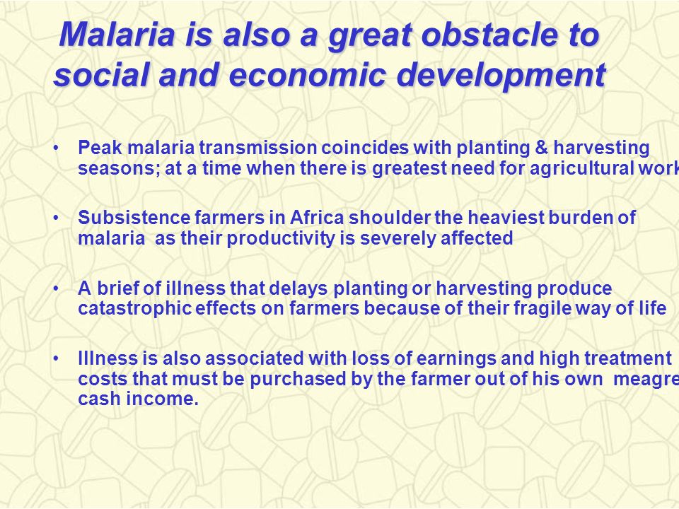 Malaria is also a great obstacle to social and economic development