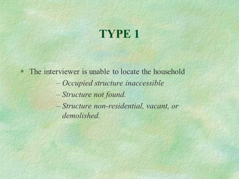 TYPE 1 The interviewer is unable to locate the household