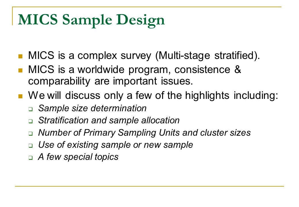 MICS Sample Design MICS is a complex survey (Multi-stage stratified).