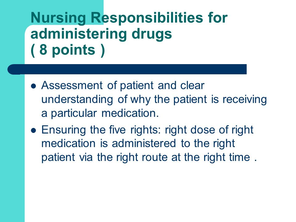 Nursing Responsibilities for administering drugs ( 8 points )