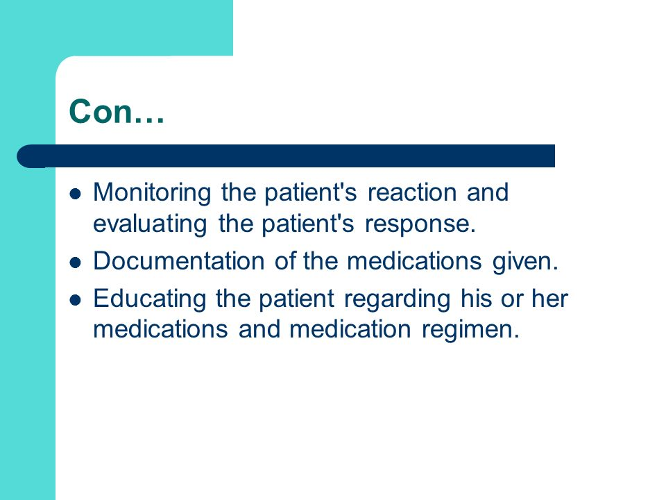 Con… Monitoring the patient s reaction and evaluating the patient s response. Documentation of the medications given.
