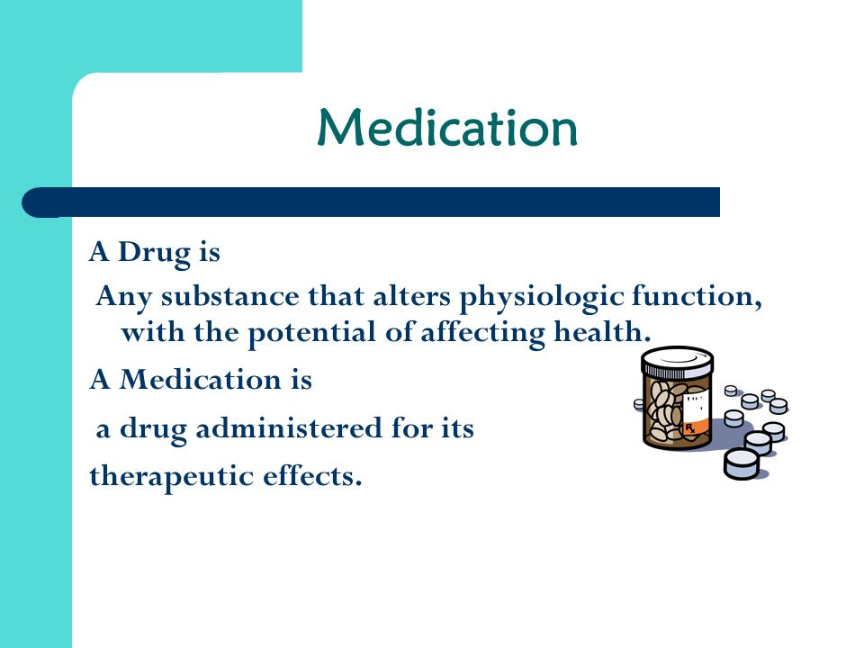 Medication A Drug is. Any substance that alters physiologic function, with the potential of affecting health.