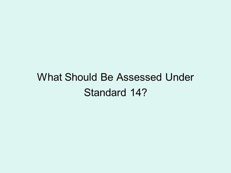 What Should Be Assessed Under Standard 14