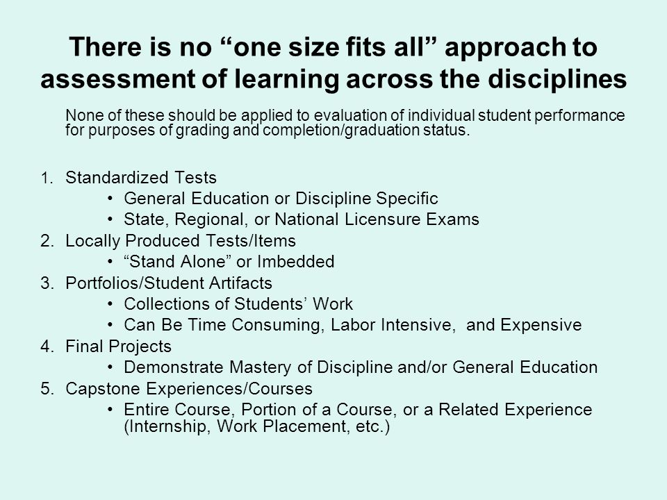There is no one size fits all approach to assessment of learning across the disciplines