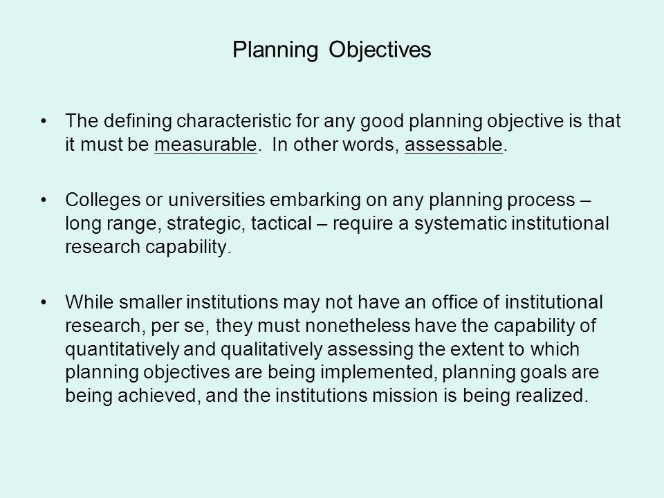 Planning Objectives The defining characteristic for any good planning objective is that it must be measurable. In other words, assessable.