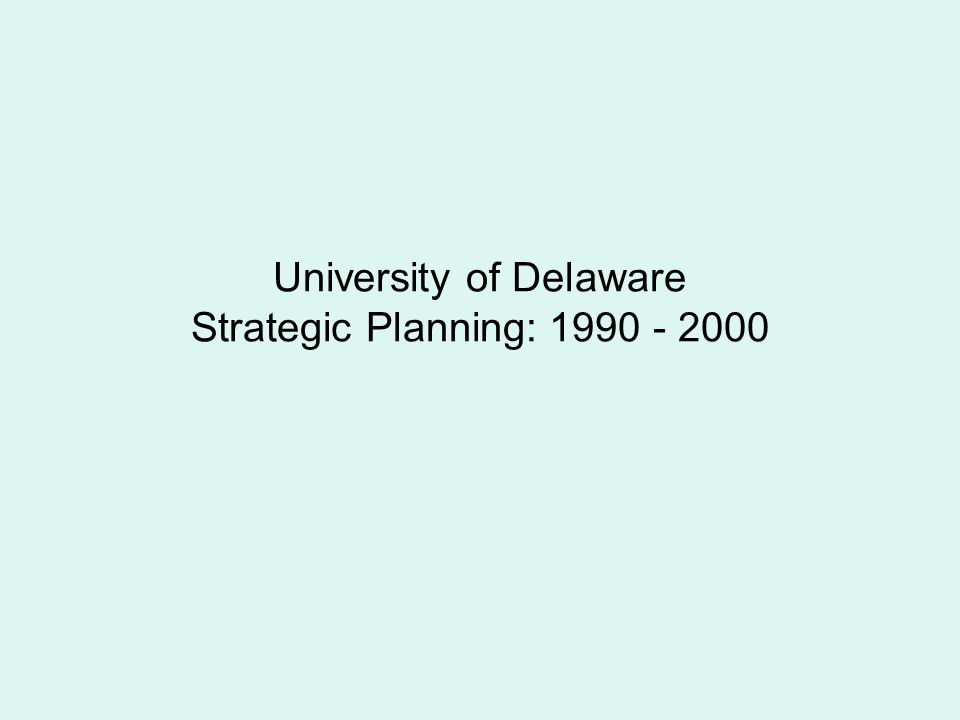 University of Delaware Strategic Planning: 1990 - 2000