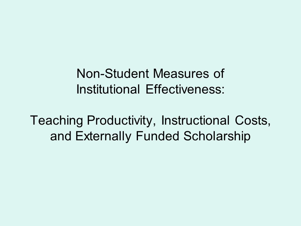 Non-Student Measures of Institutional Effectiveness: Teaching Productivity, Instructional Costs, and Externally Funded Scholarship