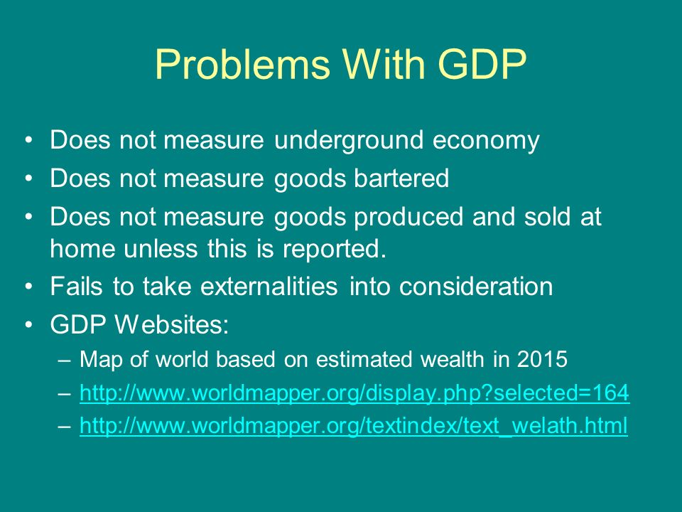 Problems With GDP Does not measure underground economy