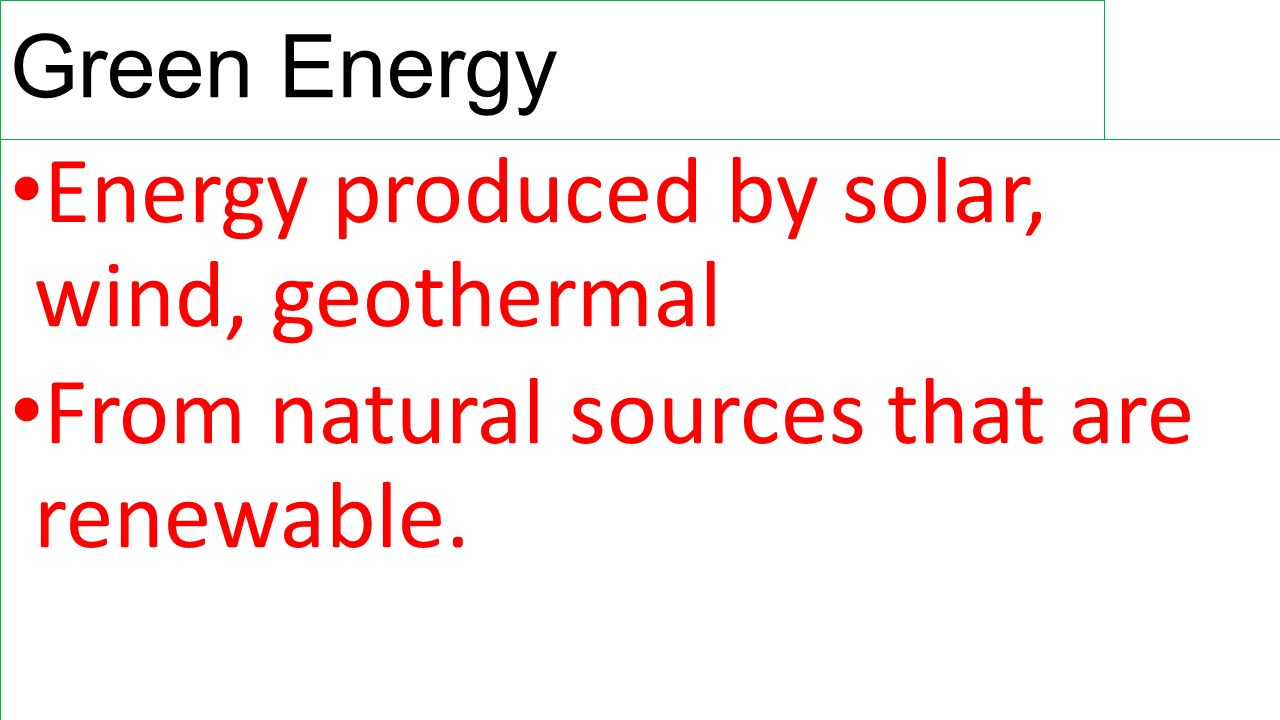Energy produced by solar, wind, geothermal