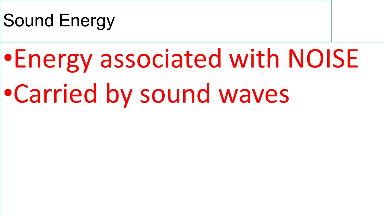 Energy associated with NOISE Carried by sound waves
