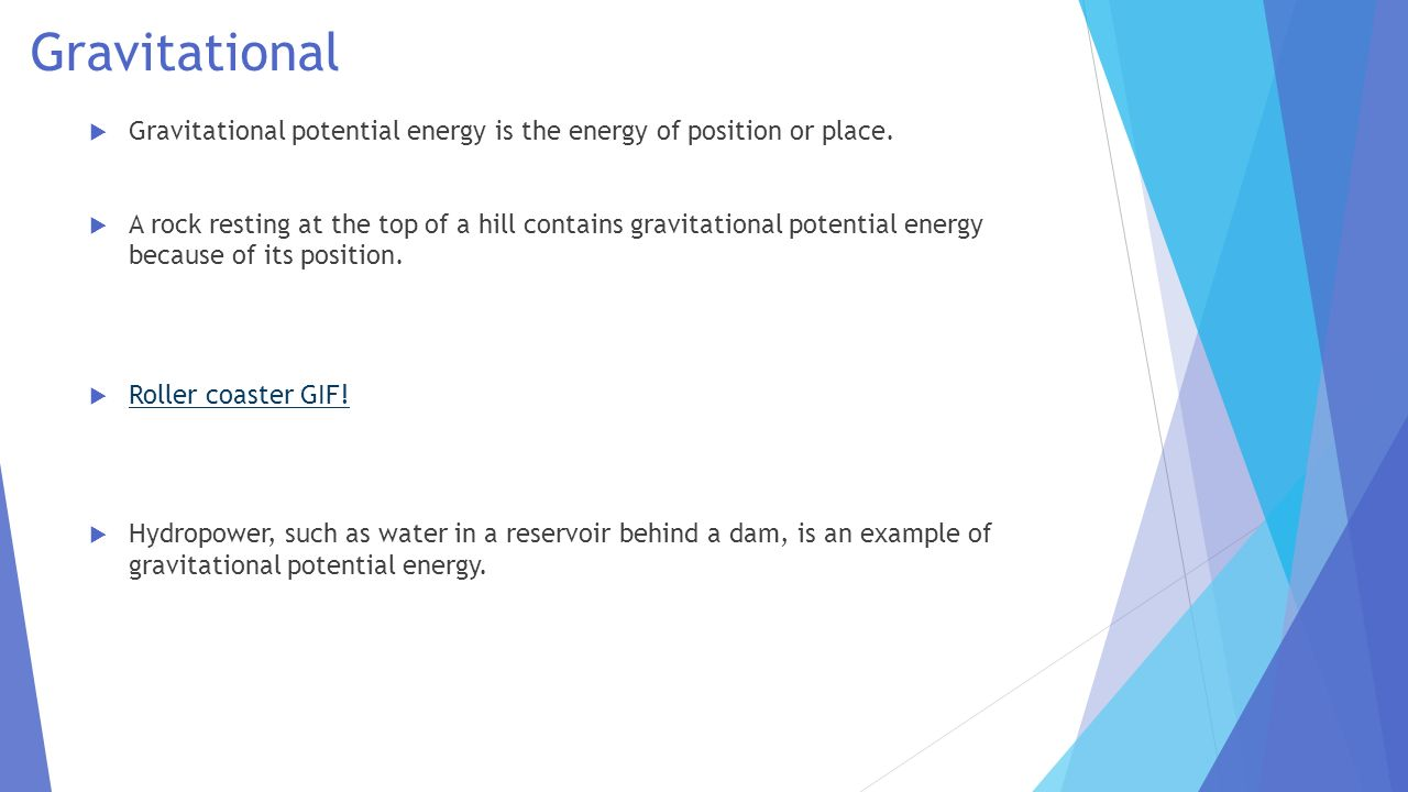 Gravitational Gravitational potential energy is the energy of position or place.