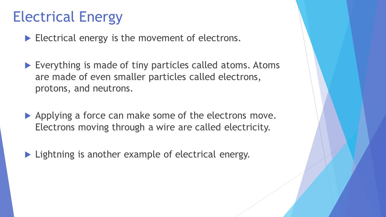 Electrical Energy Electrical energy is the movement of electrons.