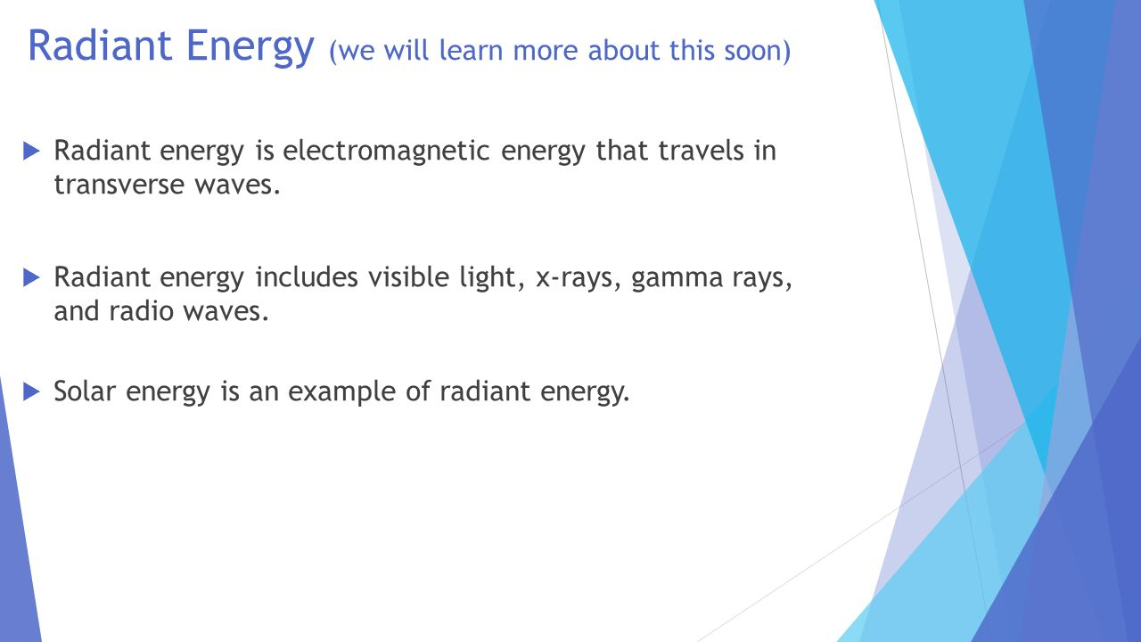 Radiant Energy (we will learn more about this soon)