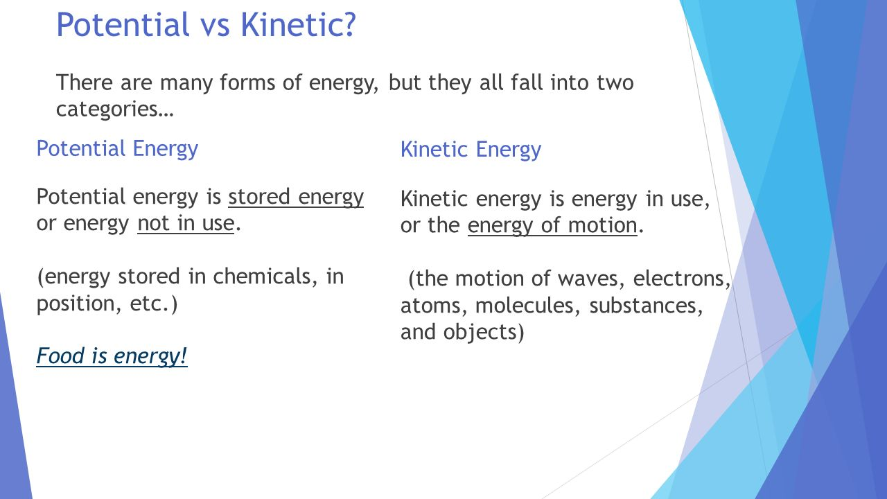 Potential vs Kinetic There are many forms of energy, but they all fall into two categories… Potential Energy.