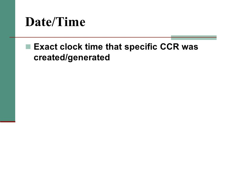 Date/Time Exact clock time that specific CCR was created/generated