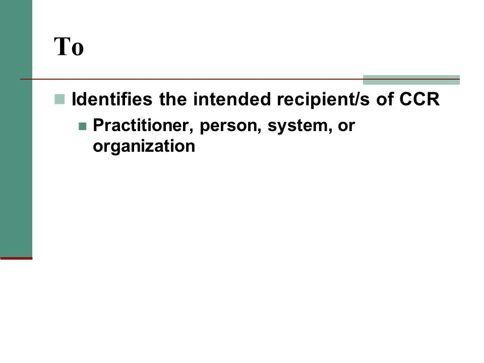 To Identifies the intended recipient/s of CCR