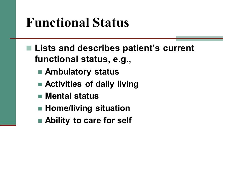 Functional Status Lists and describes patient's current functional status, e.g., Ambulatory status.