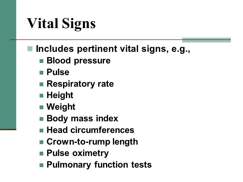 Vital Signs Includes pertinent vital signs, e.g., Blood pressure Pulse