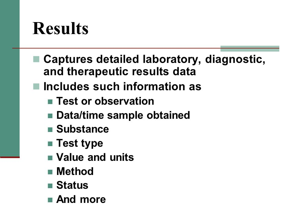 Results Captures detailed laboratory, diagnostic, and therapeutic results data. Includes such information as.