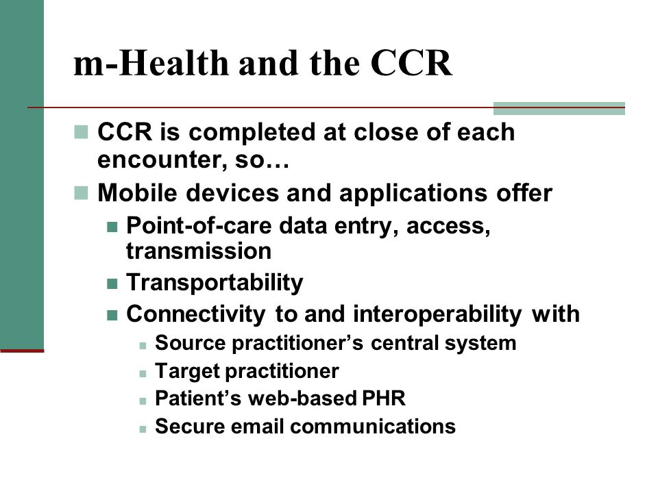 m-Health and the CCR CCR is completed at close of each encounter, so…