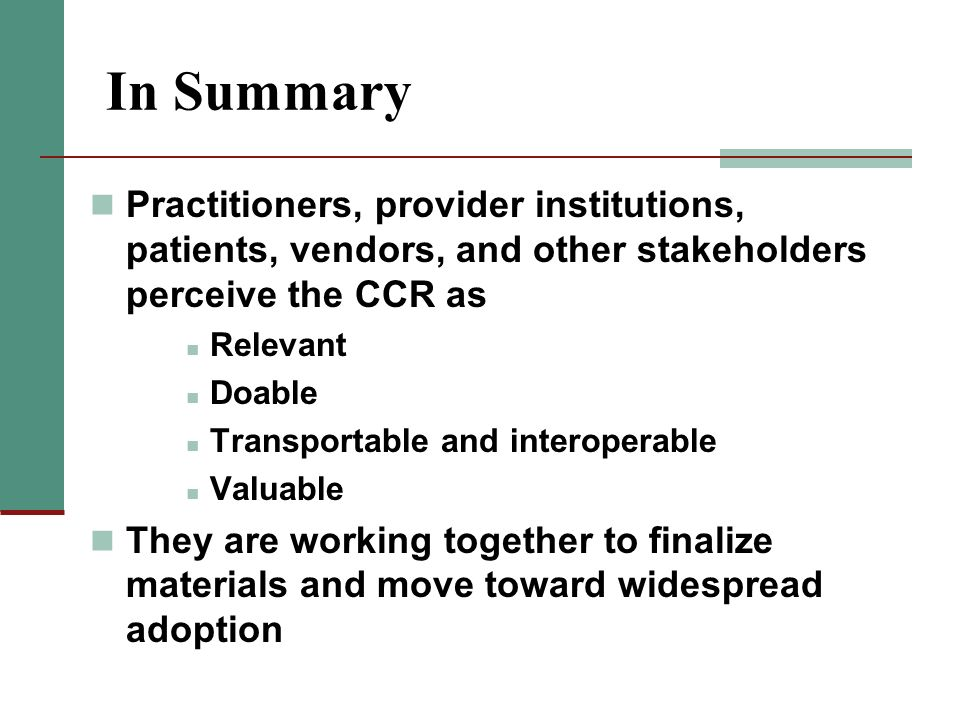 In Summary Practitioners, provider institutions, patients, vendors, and other stakeholders perceive the CCR as.