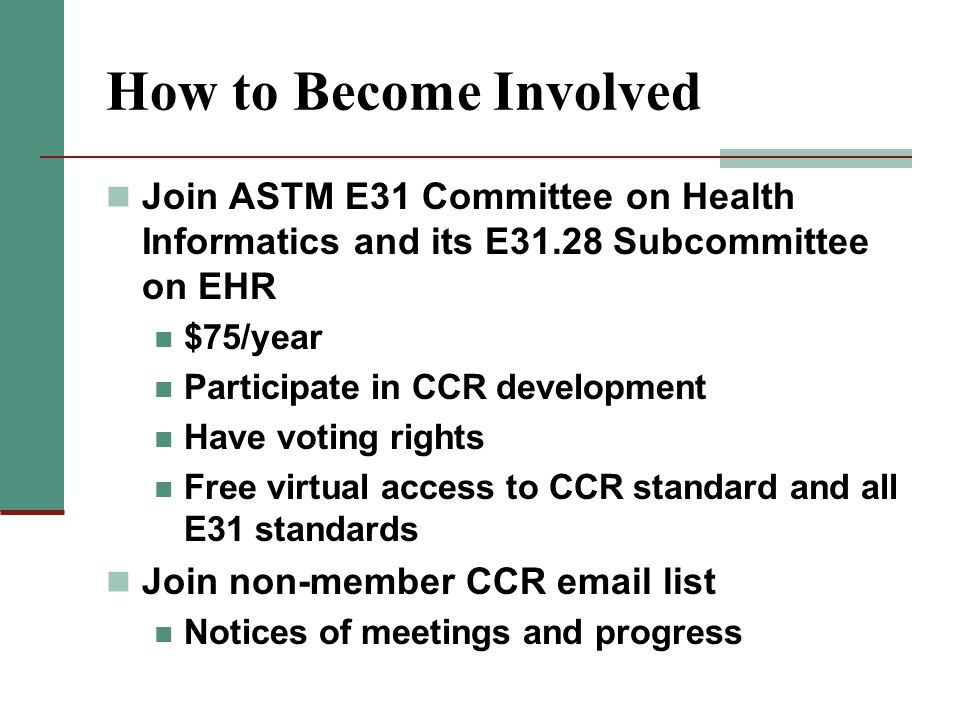 How to Become Involved Join ASTM E31 Committee on Health Informatics and its E31.28 Subcommittee on EHR.