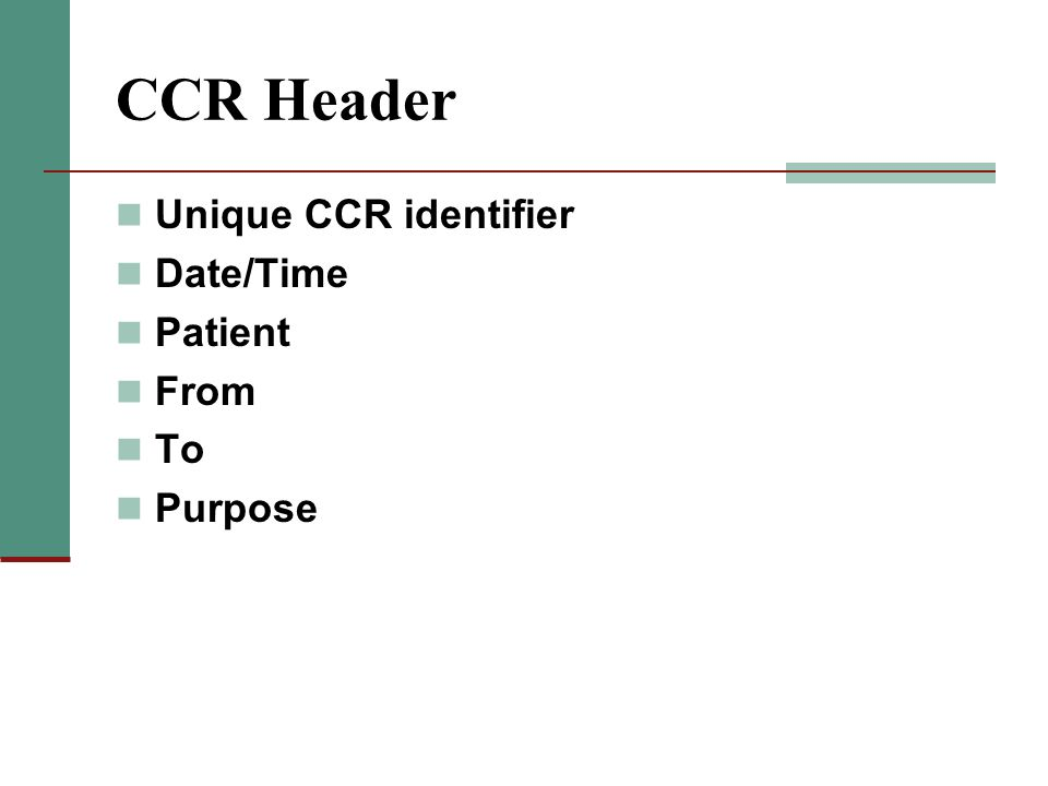 CCR Header Unique CCR identifier Date/Time Patient From To Purpose