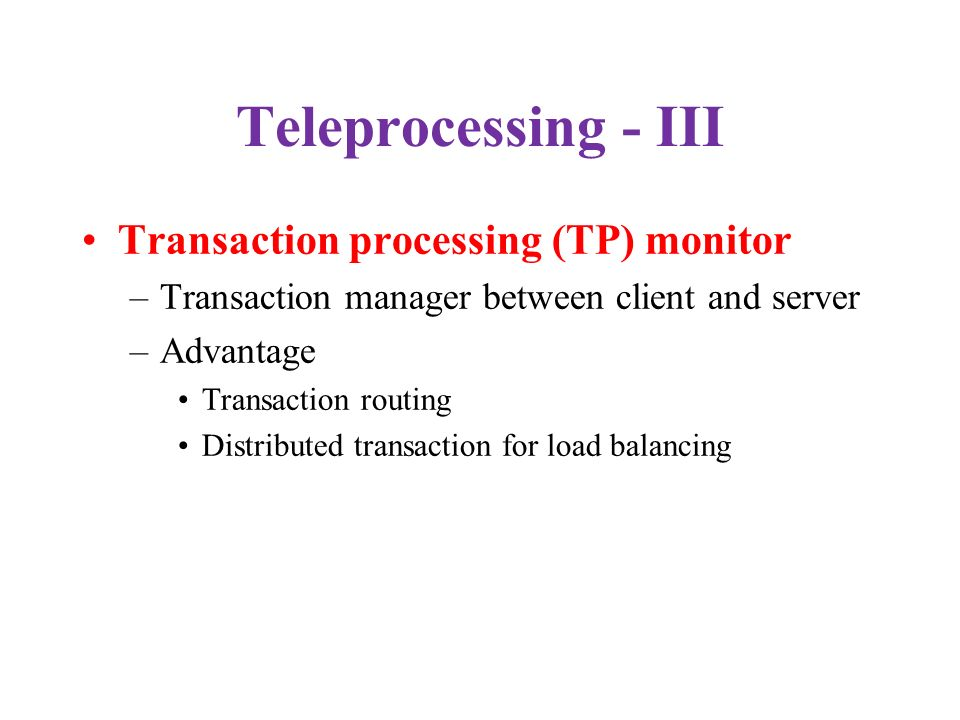 Teleprocessing - III Transaction processing (TP) monitor