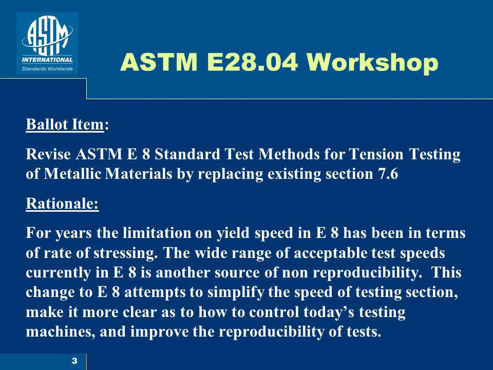 ASTM E28.04 Workshop Ballot Item: