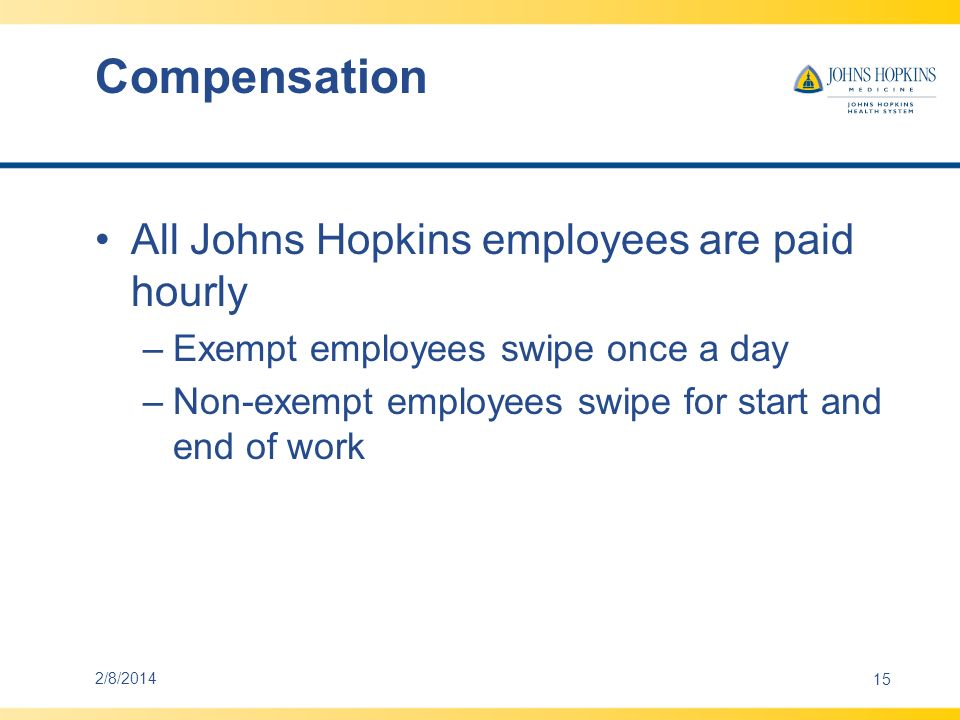 Compensation All Johns Hopkins employees are paid hourly