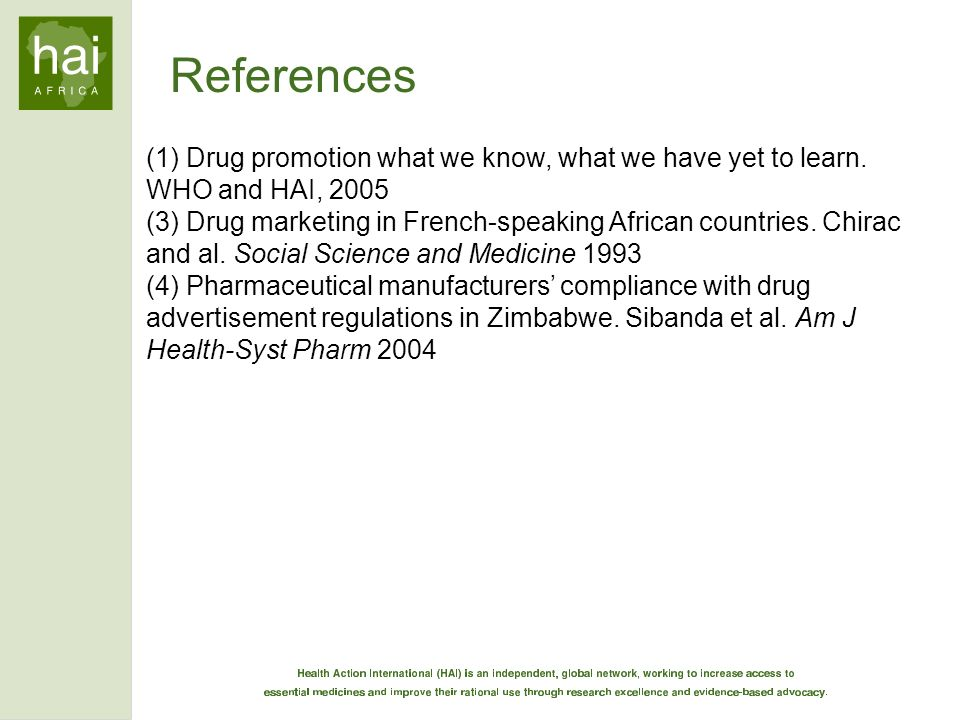 References (1) Drug promotion what we know, what we have yet to learn. WHO and HAI, 2005.