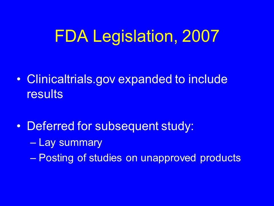FDA Legislation, 2007 Clinicaltrials.gov expanded to include results