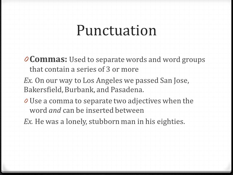 Punctuation Commas: Used to separate words and word groups that contain a series of 3 or more.