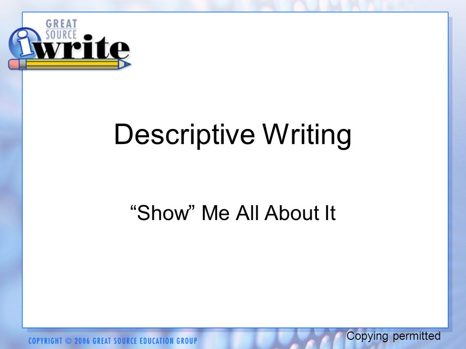 descriptive writing show me all about it copying permitted   ppt