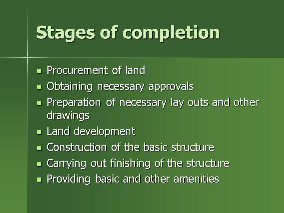 Stages of completion Procurement of land Obtaining necessary approvals